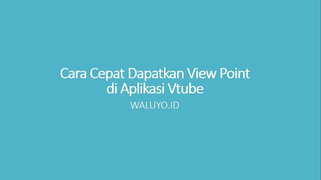 cara cepatk mendapatkan view point vtube