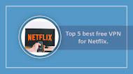 Top 5 best free VPN for Netflix.