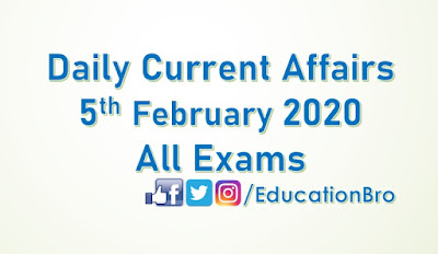 Daily Current Affairs 5th February 2020 For All Government Examinations