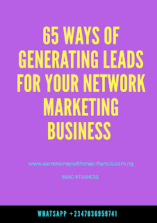 65 WAYS OF GENERATING LEADS FOR YOUR NETWORK MARKETING BUSINESS