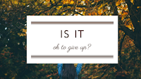 http://www.rebelliouswriting.com/2017/10/is-it-okay-to-give-up_7.html