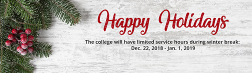 Banner with winter holly.  Text: Happy Holidays.  The college will have limited service hours during the winter break, Dec. 22, 2018-Jan. 1, 2019