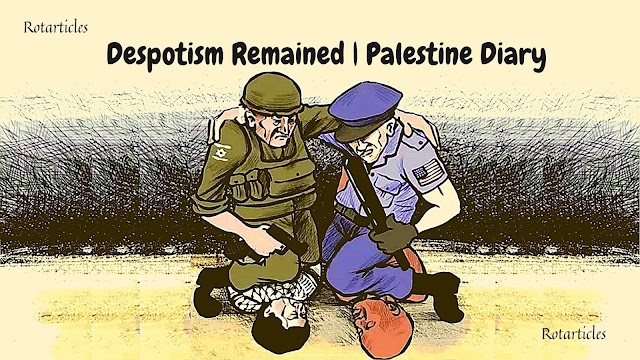 Despotism Remained | Palestine Diary