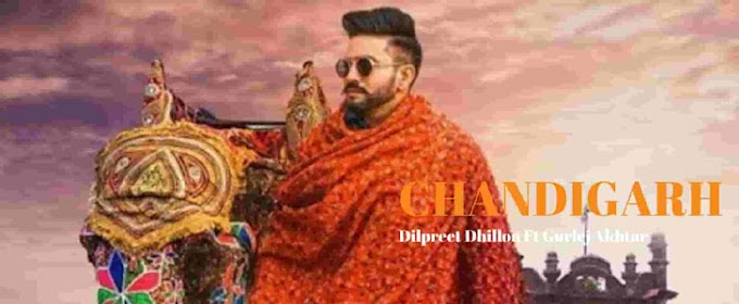 चंडीगढ़ Chandigarh Song Lyrics - Dilpreet Dhillon