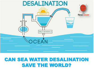 News cover, the news cover, World, world news, desalination plant, seawater desalination, seawater to drinking water, water desalination plant, thermal desalination