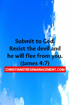 Submit to God. Resist the devil and he will flee from you. (James 4:7)
