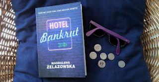 """A jeśli życie stanie się niechcianym weekendem? Recenzja """"Hotelu Bankrut"""" Magdaleny Żelazowskiej."""