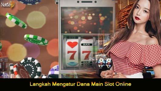 Langkah Mengatur Dana Main Slot Online