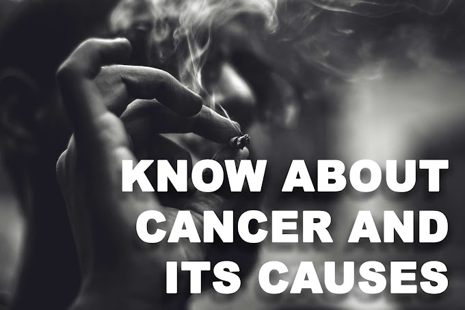 Do you know about Cancer and its causes?