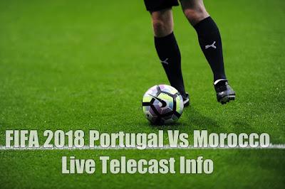 FIFA 2018 Portugal Vs Morocco Live Telecast Info
