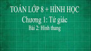Toán lớp 8 Bài 2 Hình thang + định nghĩa hình thang là gì | thầy lợi hình học
