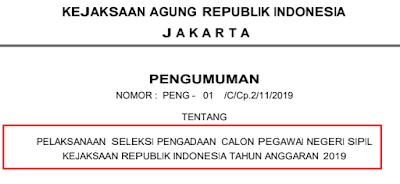 Pengumuman dan Formasi PELAKSANAAN SELEKSI PENGADAAN CALON PEGAWAI NEGERI SIPIL KEJAKSAAN REPUBLIK INDONESIA TAHUN ANGGARAN 2019