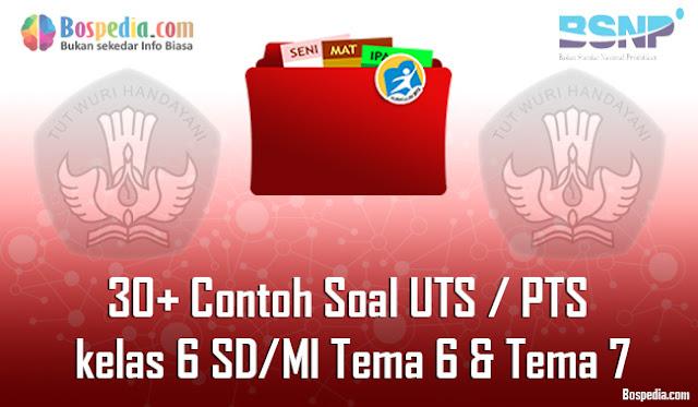 30+ Contoh Soal UTS / PTS untuk kelas 6 SD/MI Tema 6 Sub 3 Tema 7 Sub 1  Kunci Jawaban