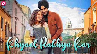 Khyaal Rakhya Kar Lyrics - Neha Kakkar | Rohanpreet Singh