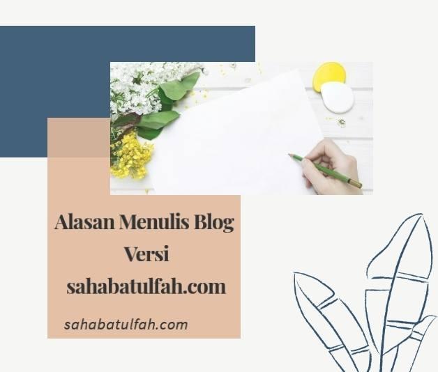 https://www.sahabatulfah.com/2020/09/alasan-menulis-blog-versi.html