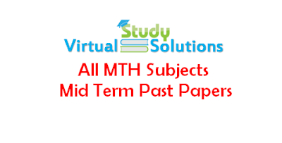 Download Mid Term Past Papers of All MTH Subjects