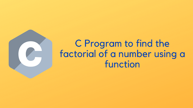 C Program to find the factorial of a number using a function
