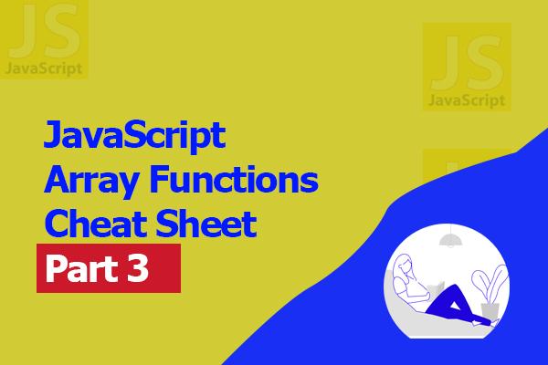 JavaScript Array Functions Cheat Sheet Part 3