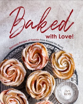 Baked with Love!: Delicious Recipes of Pastries from Around the World