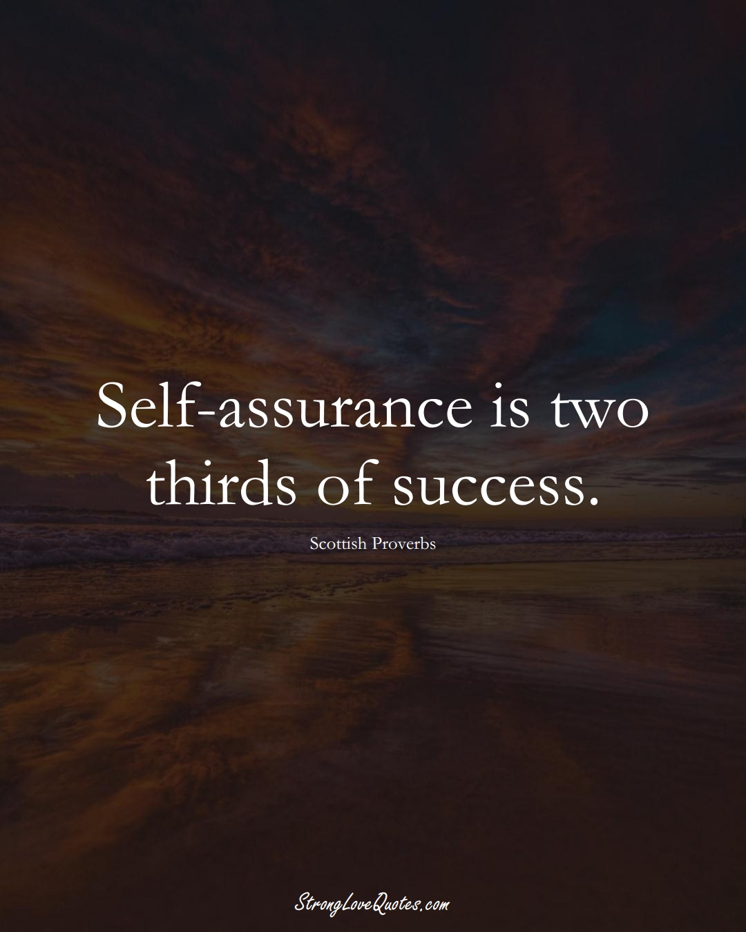 Self-assurance is two thirds of success. (Scottish Sayings);  #EuropeanSayings