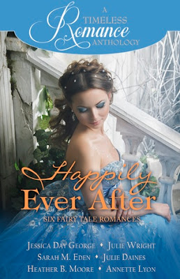 Heidi Reads... Happily Ever After: Six Fairy Tale Romances (A Timeless Romance Anthology) by Jessica Day George, Julie Wright, Sarah M. Eden, Julie Daines, Heather B. Moore, Annette Lyon