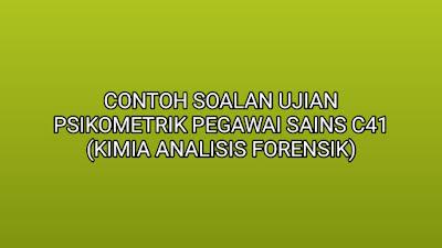 Contoh Soalan Ujian Psikometrik Pegawai Sains C41 (Kimia Analisis Forensik) 2019