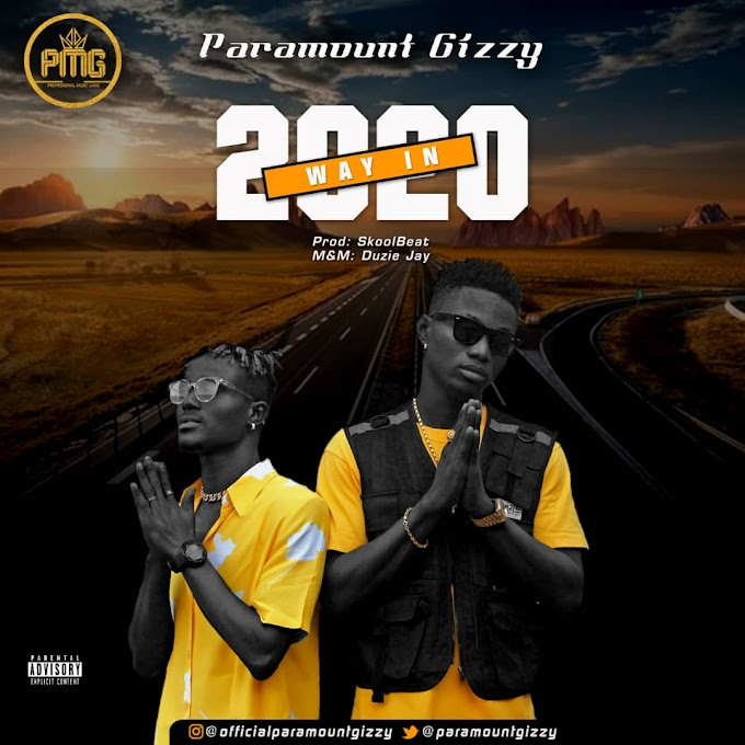 [Music] Paramount Gizzy – Way In 2020