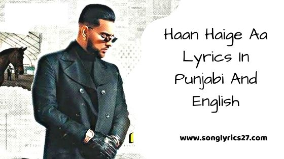 Karan Aujla Haan Haige Aa Lyrics In Punjabi And English