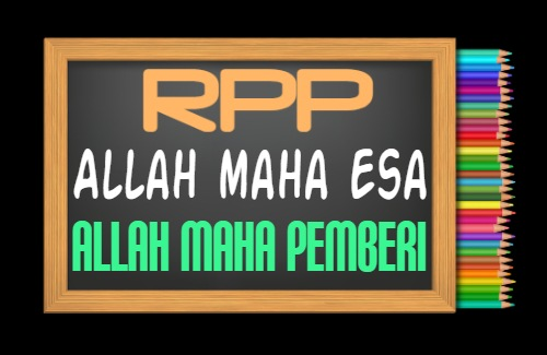 RPP PAI Kelas 3 Tahun 2021/2022, Materi Meyakini Allah Maha Esa dan Pemberi