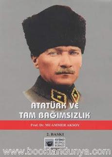 Muammer Aksoy - Atatürk Ve Tam Bağımsızlık