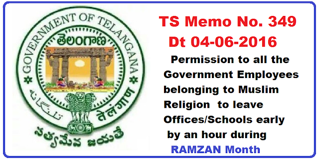 TS Memo No. 349 Dt 04-06-2016 Ramzan Festival - permission to all the Government Employees belonging to Muslim Religion to leave Offices/Schools early by an hour |Minorities Welfare Department /2016/06/ts-memo-no-349-dt-04-06-2016-ramzan-festival-permission-to-muslim-employees-to-leave-office-by-an-hour.html