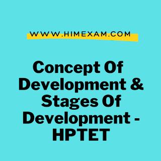 Concept Of  Development & Stages Of Development -HPTET