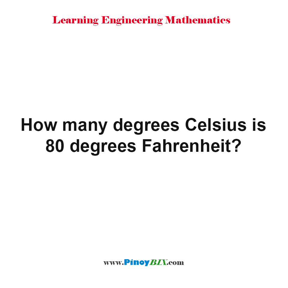 How many degrees Celsius is 80 degrees Fahrenheit?