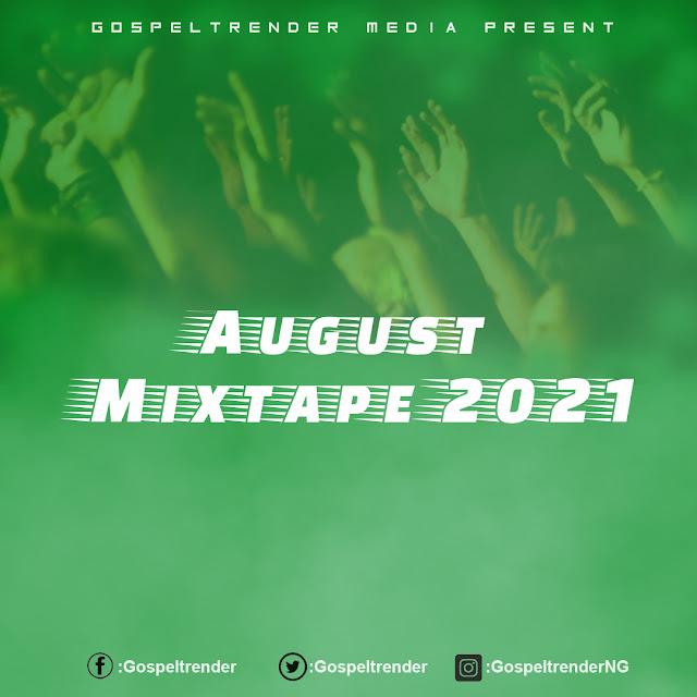 Gospel Mixtape: Gospeltrender August 2021 Mixtape