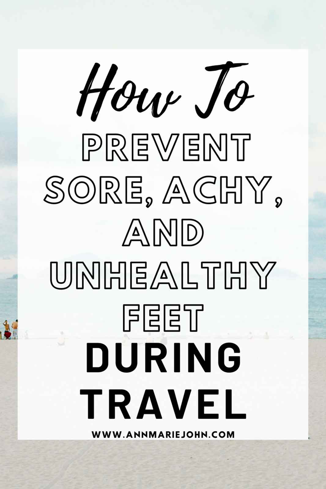 How to Prevent Sore, Achy, and Unhealthy Feet During Travel