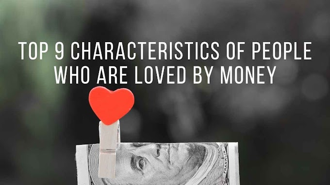 Top 9 Characteristics Of People Who Are Loved By Money