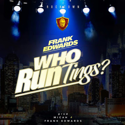 AUDIO | Frank Edwards - Who Run Tings || Mp3 Download [New Song]