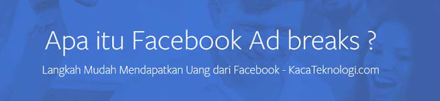 Menghasilkan uang secara online tanpa modal merupakan salah satu peluang besar yang bisa Anda dapatkan salah satunya dengan Facebook Ads. Anda bisa mendapatkan uang hanya dengan menampilkan iklan pada video Facebook yang diunggah pada halaman Anda. Mungkin untuk Anda yang sudah terjun dalam bisnis online pasti mengenal yang namanya program iklan AdSense, AdNow, atau Chitika. Kini Facebook pun memiliki program iklan sendiri yang bernama Facebook Ad Breaks. Lalu bagaimana cara mendapatkan duit dari facebook ?