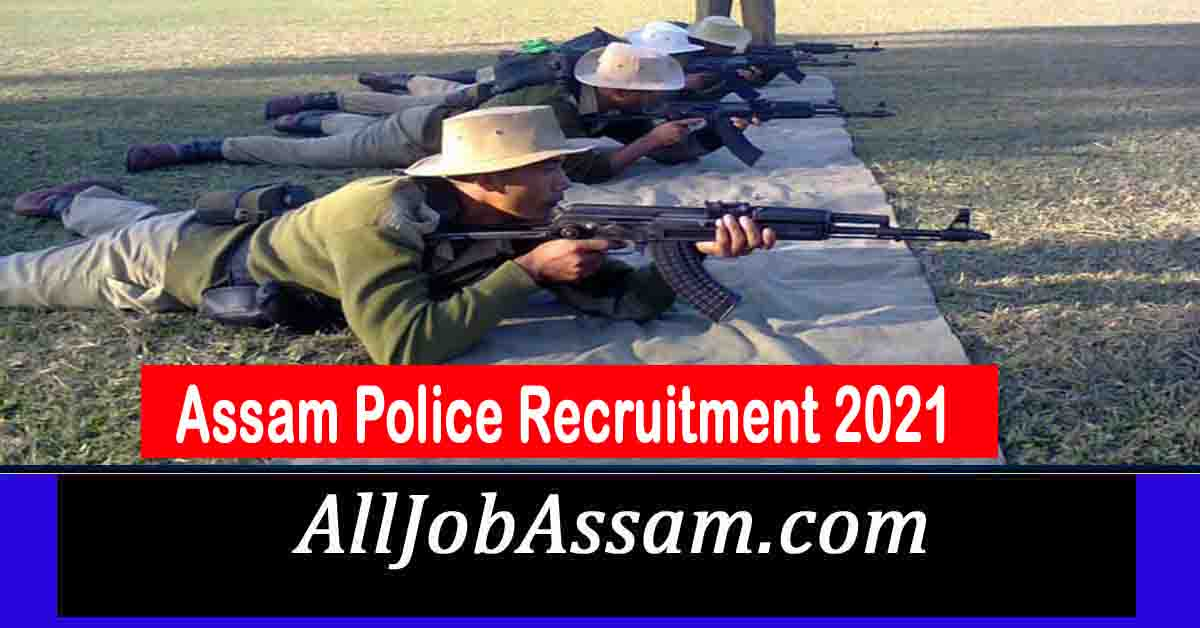 Assam Police Recruitment 2021 - SI (UB) PST/ PET In Early February & Constable In Mid-February