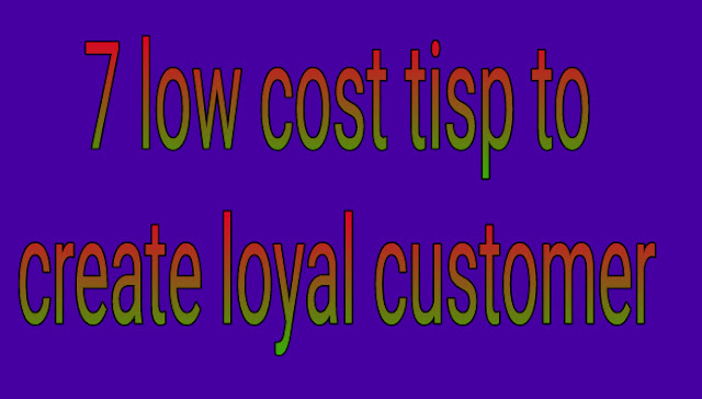 7 low cost tisp to create loyal customer