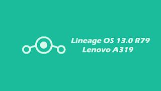Custom ROM Lineage OS 13.0 Lenovo A319 (6.0)