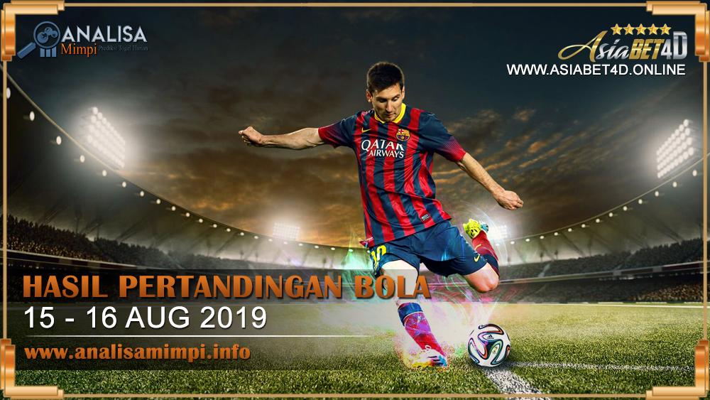 HASIL PERTANDINGAN BOLA TANGGAL 15 – 16 AUG 2019