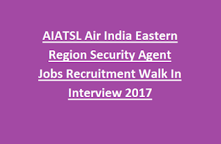 AIATSL Air India Eastern Region Security Agent Jobs Recruitment Walk In Interview 2017