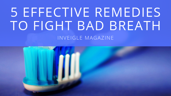 5 Effective Remedies to Fight Bad Breath