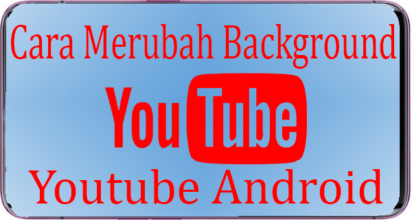 Cara Merubah Background YouTube Android