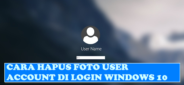 Tips Windows 10 - 2 Cara Hapus Foto Profile Login Pengguna Lama