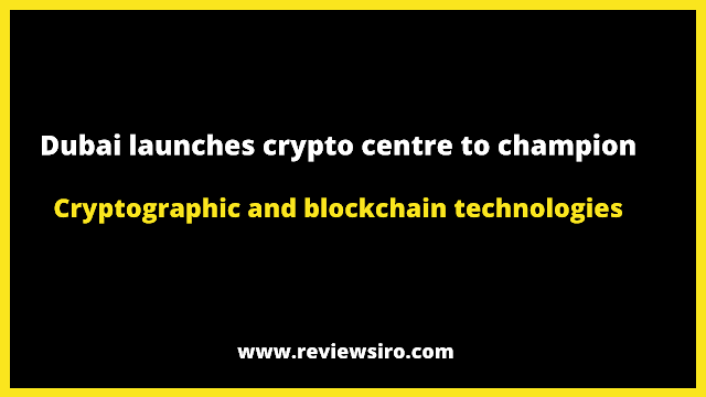 Dubai has launched a crypto centre to promote cryptographic and Blockchain technologies.