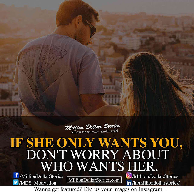 good morning quotes: If she only wants you don't worry about who wants her