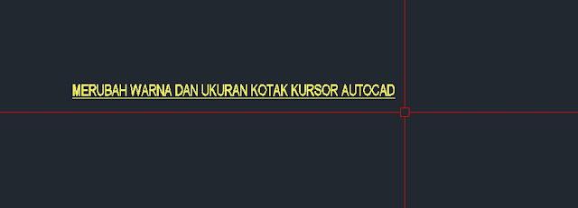 Merubah warna dan ukuran kotak kursor Autocad