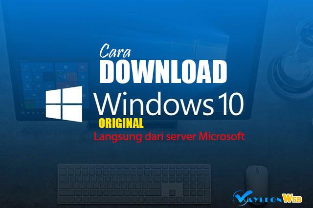 Download Windows 10 original dari langsung Microsoft